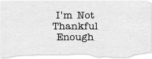 Im-Not-Thankful-Enough